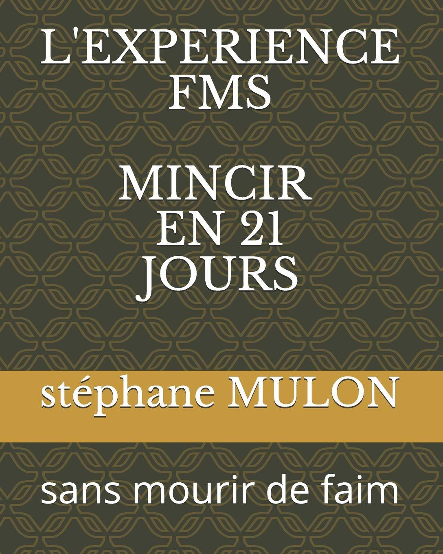 LEXPERIENCE FMS MINCIR EN 21 JOURS: sans mourir de faim: Amazon.es: MULON, MR stéphane: Libros en idiomas extranjeros