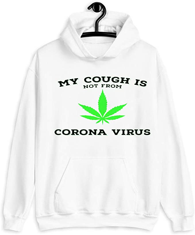 Sweatshirt Long Sleeve T-Shirt Hoodie My cough isn/'t from the virus funny 420 marijuana weed t-shirt