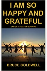 I Am So Happy and Grateful: Law of Attraction Scripting Kindle Edition