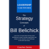 Strategy Concepts of Bill Belichick: A Leadership Case Study of the New England Patriots Head Coach