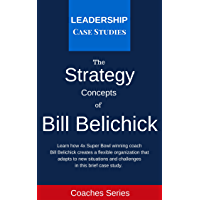 Strategy Concepts of Bill Belichick: A Leadership Case Study of the New England Patriots Head Coach (English Edition)