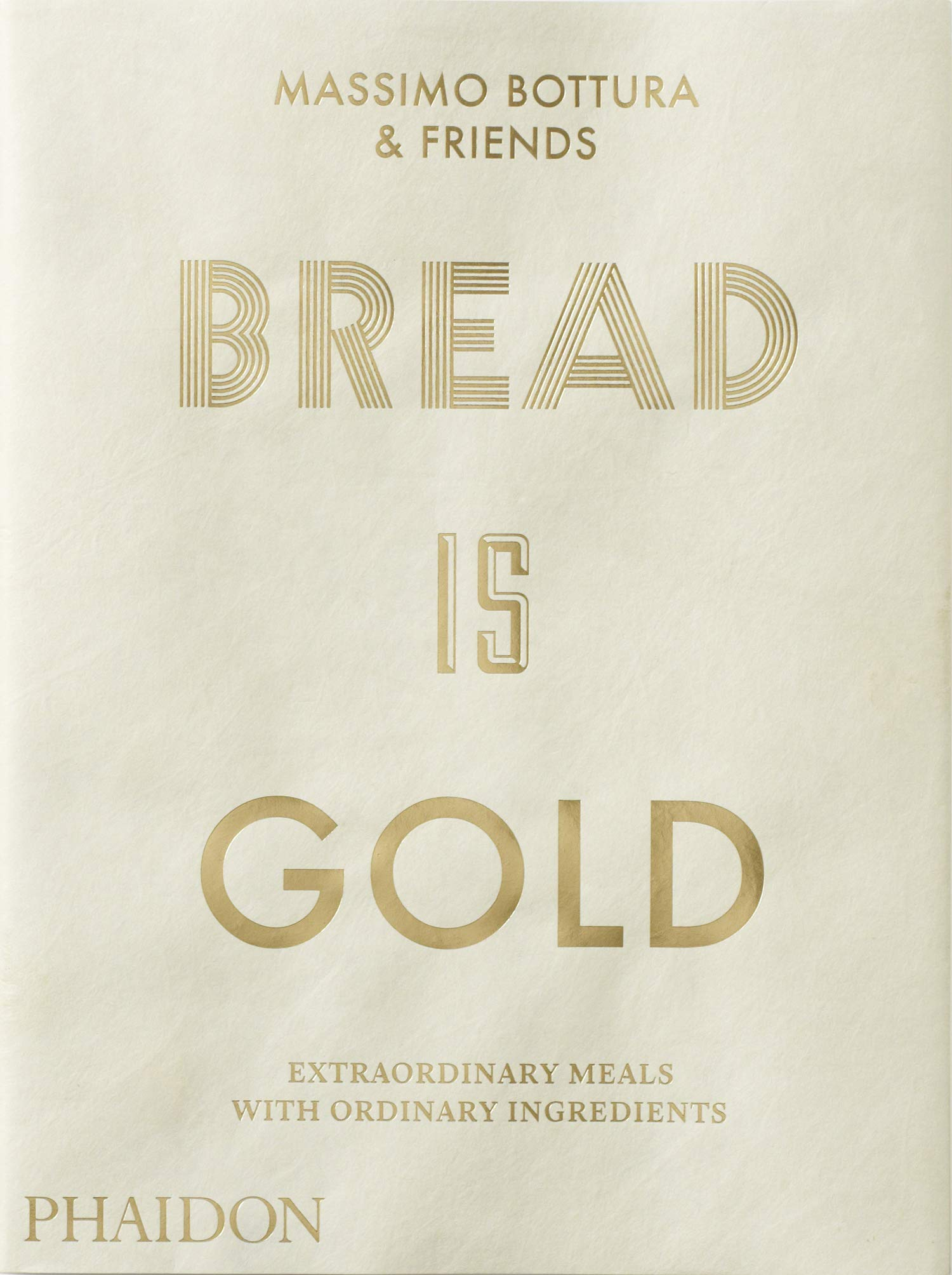 Bread is gold: HOW CHEFS TURN ORDINARY INGREDIENTS INTO ...
