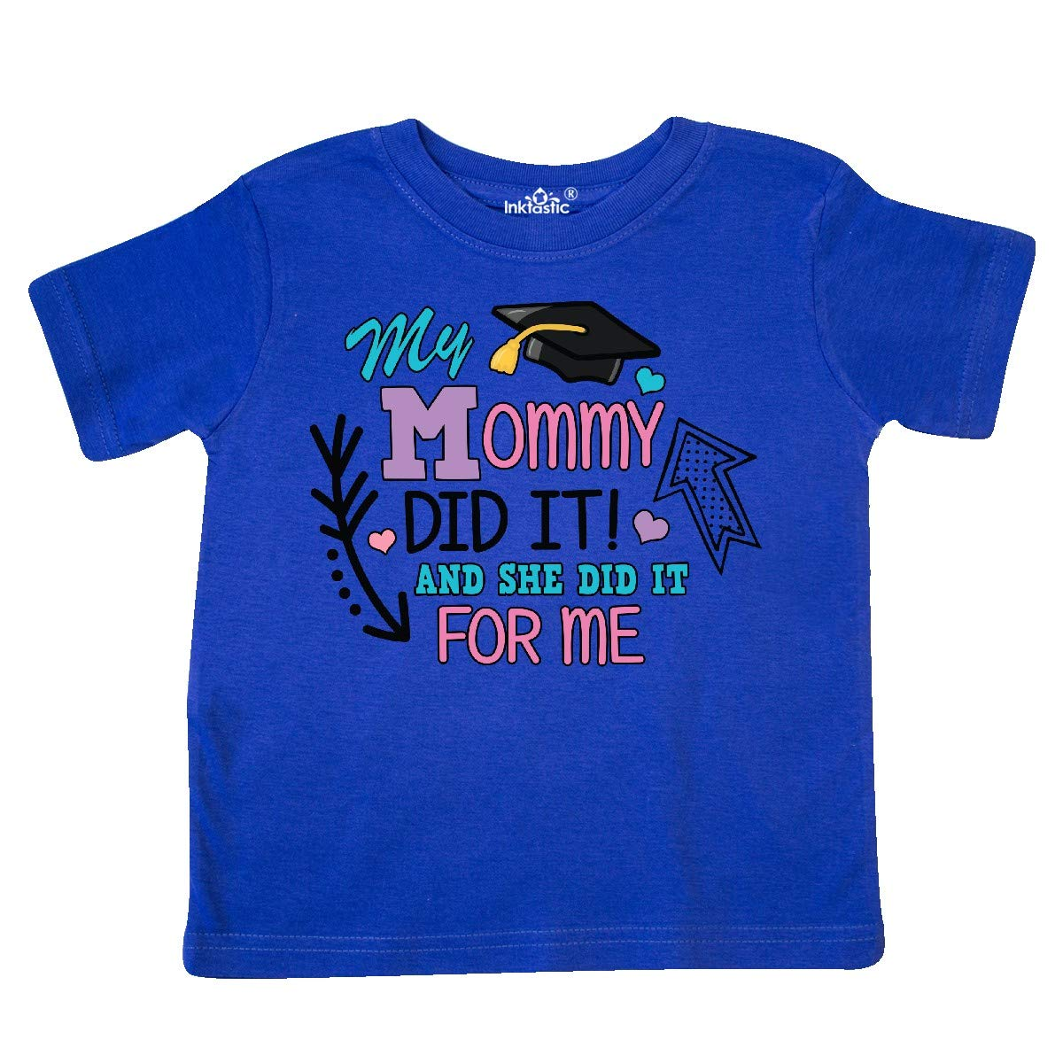 inktastic My Mommy Did It and She Did It for Me with Graduation Toddler T-Shirt
