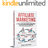 Affiliate Marketing: A Step By Step Guide On How To Make Money Online With Affiliate Marketing