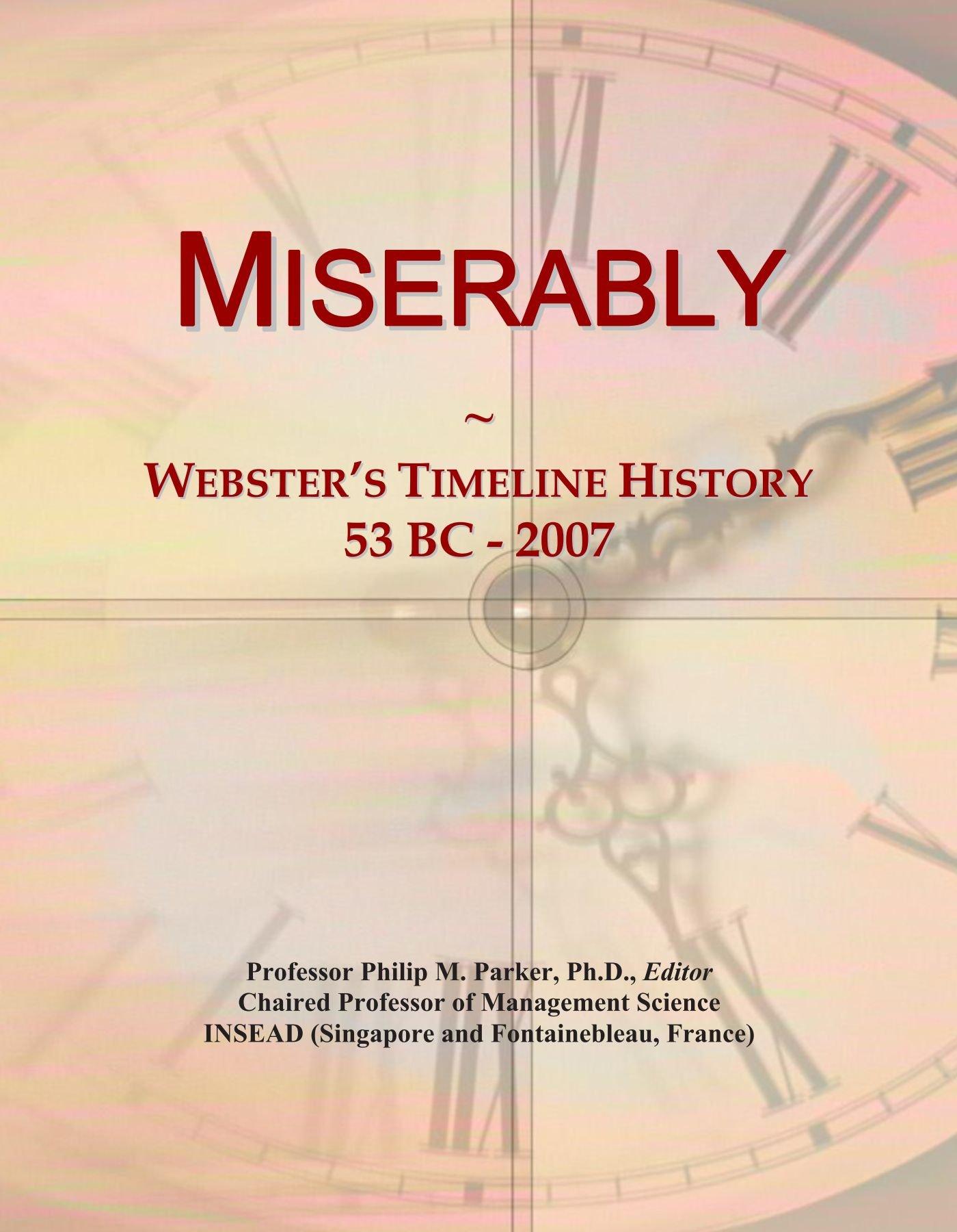 Download Miserably: Webster's Timeline History, 53 BC - 2007 PDF