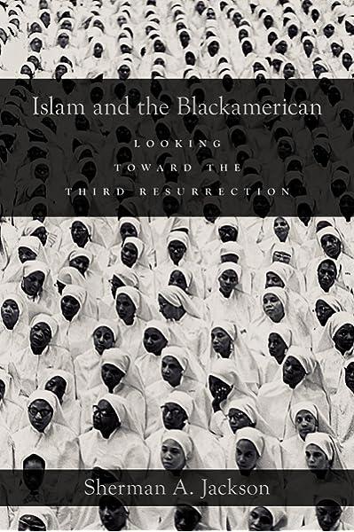 Islam and the Blackamerican: Looking Toward the Third Resurrection ...