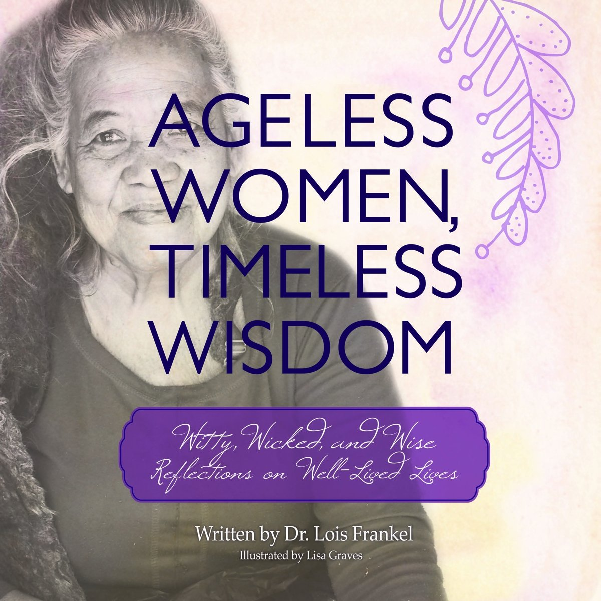 Ageless Women, Timeless Wisdom: Witty, Wicked, and Wise