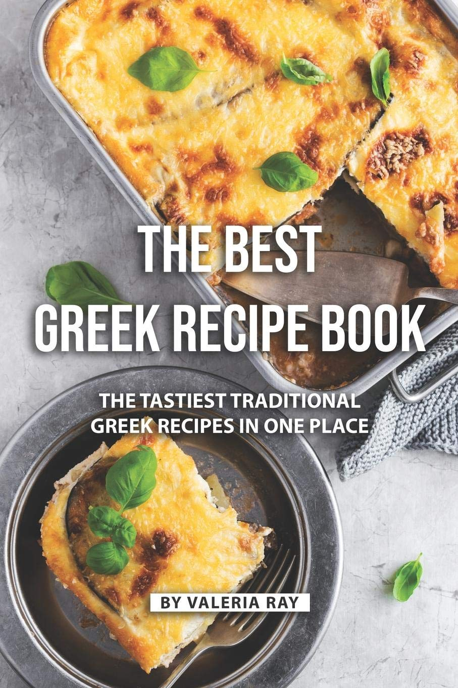 The Best Greek Recipe Book The Tastiest Traditional Greek Recipes In One Place Ray Valeria 9781080300143 Amazon Com Books