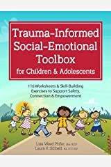 Trauma-Informed Social-Emotional Toolbox for Children & Adolescents: 116 Worksheets & Skill-Building Exercises to Support Safety, Connection & Empowerment Kindle Edition