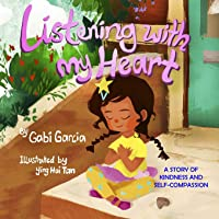 Listening With My Heart: A Story Of Kindness And