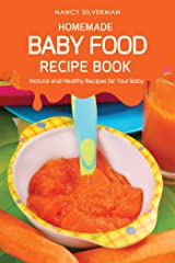 Homemade Baby Food Recipe Book: Natural and Healthy Recipes for Your Baby Kindle Edition