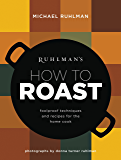 Ruhlman's How to Roast: Foolproof Techniques and Recipes for the Home Cook (Ruhlman's How to... Book 1)