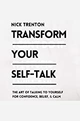 Transform Your Self-Talk: The Art of Talking to Yourself for Confidence, Belief, and Calm Audible Audiobook