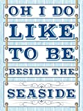 Oh I Do Like To Be Beside The Seaside! Tin Sign 30.5x40.7cm