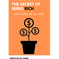 the secret of being rich: 10 rules will make you rish (English Edition)