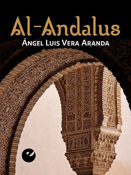 Al-Andalus eBook: Aranda, Ángel Luis Vera: Amazon.es: Tienda Kindle