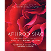 Aphrodisiac: The Herbal Path to Healthy Sexual Fulfillment and Vital Living (English Edition)