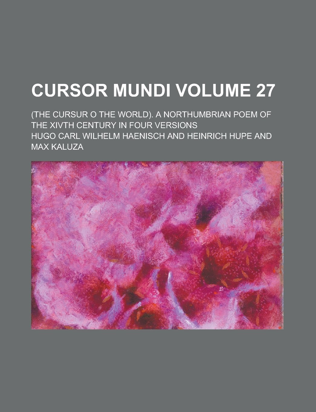 Download Cursor Mundi; (The Cursur O the World). A Northumbrian Poem of the XIVth Century in Four Versions Volume 27 pdf epub