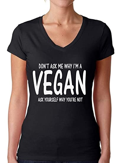 7a6fd9f69 Amazon.com: Awkward Styles Women's Don't Ask Me Why I'm Vegan V-Neck ...