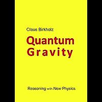 Quantum Gravity: Reasoning with New Physics (English Edition)