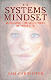 The Systems Mindset: Managing the Machinery of Your Life