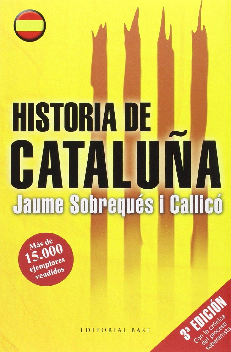 Historia De Cataluña - 3ª Edición (HISPANICA): Amazon.es: Jaume Sobreques I Callico: Libros