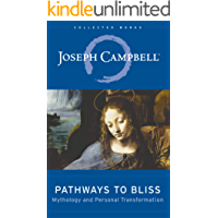 Pathways to Bliss: Mythology and Personal Transformation (The Collected Works of Joseph Campbell Book 13) (English Edition)