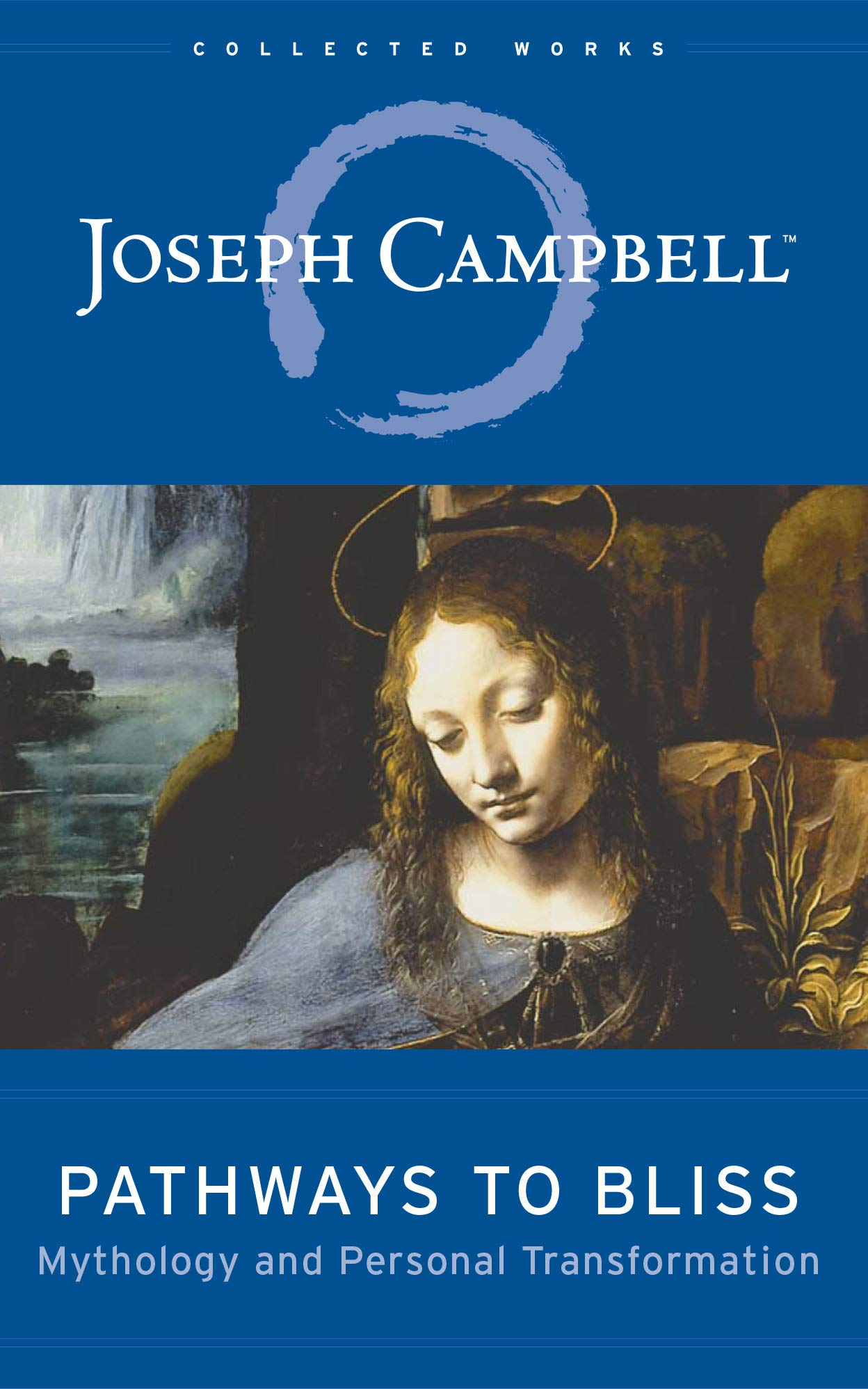 Pathways To Bliss  Mythology And Personal Transformation  The Collected Works Of Joseph Campbell Book 13   English Edition