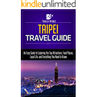 Taipei Travel Guide: An Easy Guide to Exploring the Top Attractions, Food Places, Local Life, and Everything You Need to Know (Traveler Republic)