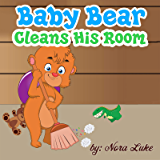 Children's Books: Baby Bear Cleans His Room: Teaching Children to Keep Their Room Clean. (childrens books to read by age 3-5,bedtime stories book)