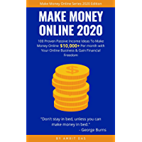 Make Money Online 2020: 100 Proven Ways To Make $10,000+ Per month with Your Online Business and Gain Financial Freedom (Affiliate Marketing, eBay, Drop ... (Make Money Online Series) (English Edition)