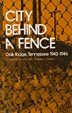 City Behind A Fence: Oak Ridge, Tennessee, 1942-1946
