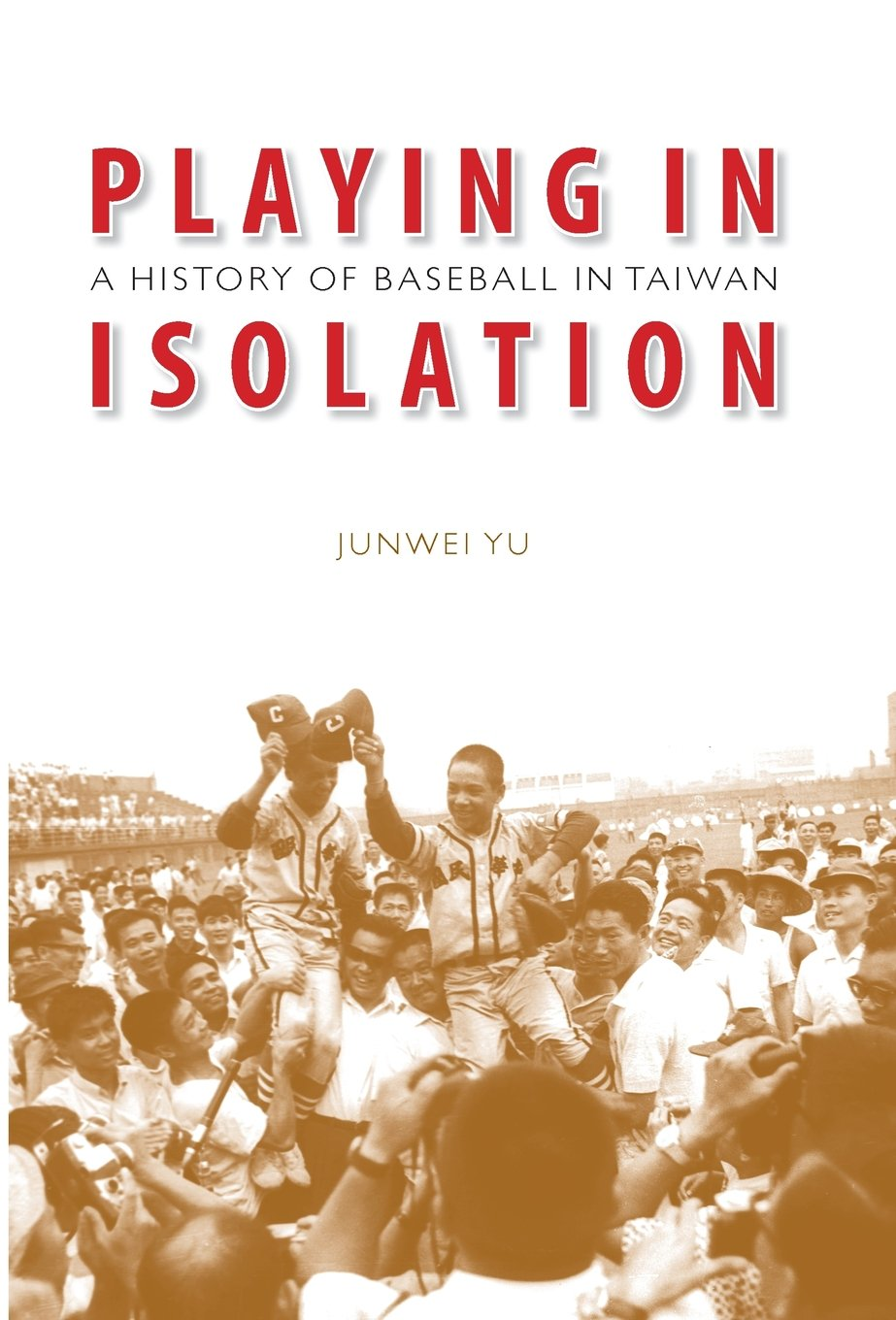 Playing in Isolation: A History of Baseball in Taiwan pdf