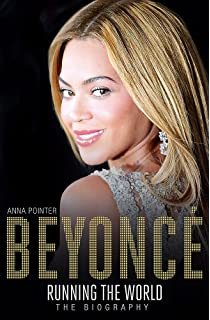Beyonce Running The World The Biography