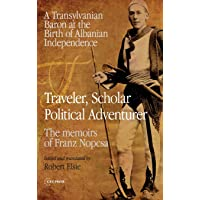 Traveler, Scholar, Political Adventurer: A Transylvanian Baron at the Birth of Albanian Independence (The Memoirs of…