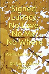 Signed, Lunacy: No Love, No Me, No Where: Poems: Entries in Dolor Paperback