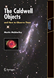 The Caldwell Objects and How to Observe Them (Astronomers' Observing Guides)