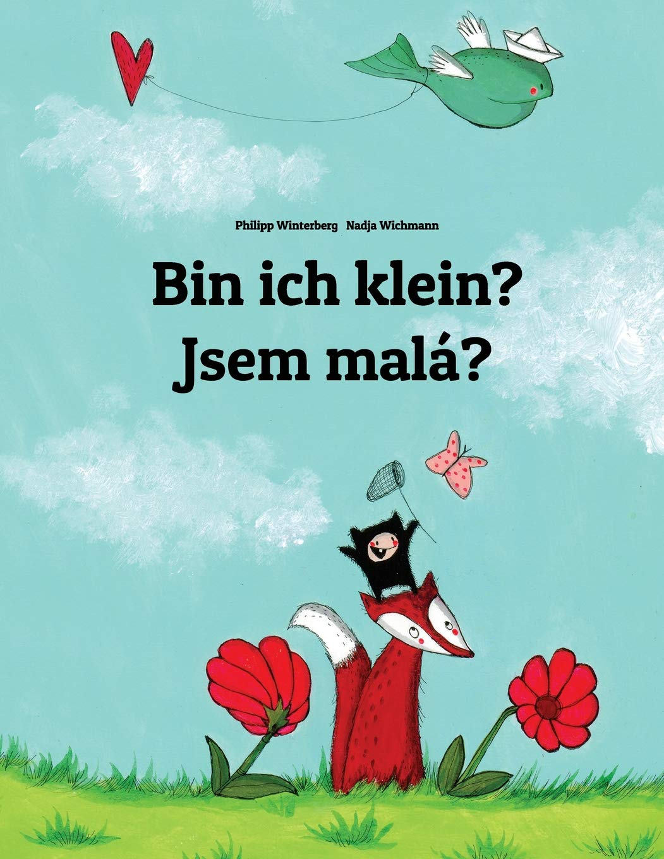 Bin ich klein? Jsem malá?: Kinderbuch Deutsch-Tschechisch (zweisprachig/bilingual)