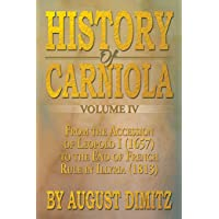 History of Carniola Volume IV: From Ancient Times to the Year 1813 with Special Consideration of Cultural Development: 4