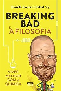 Breaking Bad e a Filosofia. Viver Melhor com a Química - Volume 1