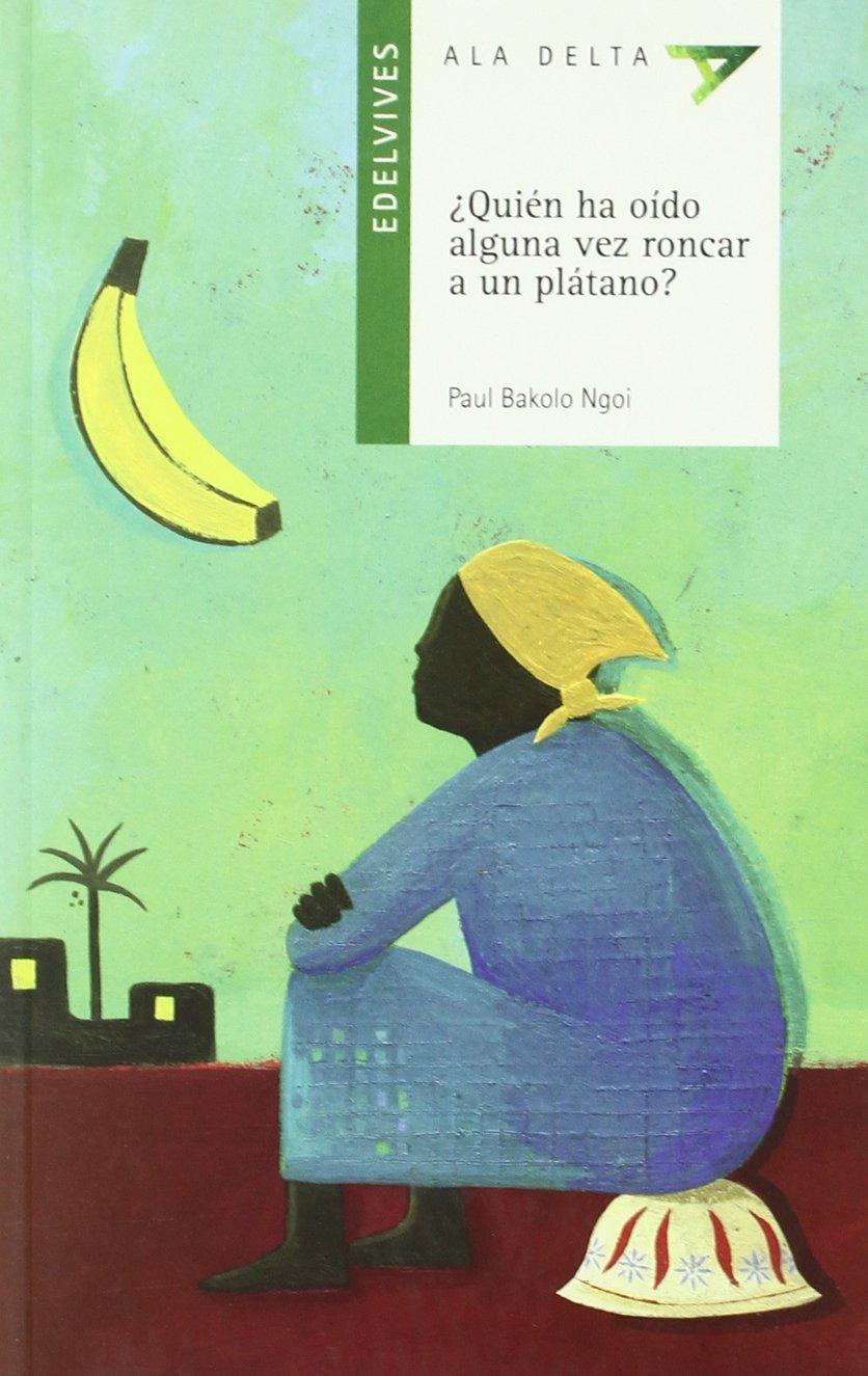 ¿Quién ha oído alguna vez roncar a un plátano? (Ala Delta (Serie Verde))