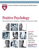 Positive Psychology: Harnessing the power of happiness, mindfulness, and inner strength (Harvard Medical School Special Health Report Book 4)