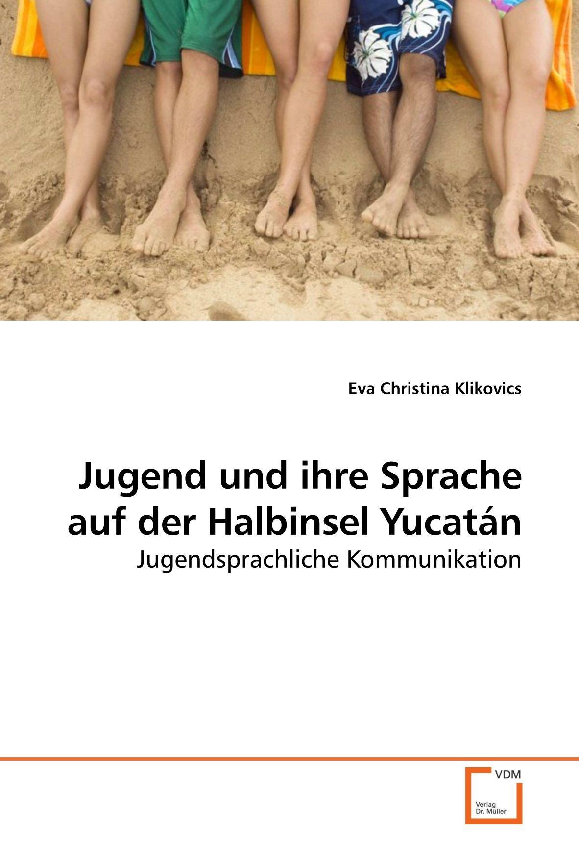 Download Jugend und ihre Sprache auf der Halbinsel Yucatán: Jugendsprachliche Kommunikation (German Edition) ebook