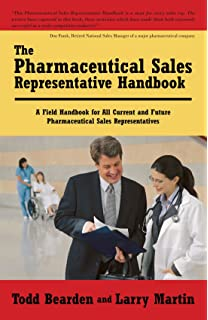 the pharmaceutical sales representative handbook a field handbook for all current and future pharmaceutical sales