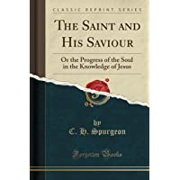 The Saint and His Saviour: Or the Progress of the Soul in the Knowledge of Jesus (Classic Reprint)