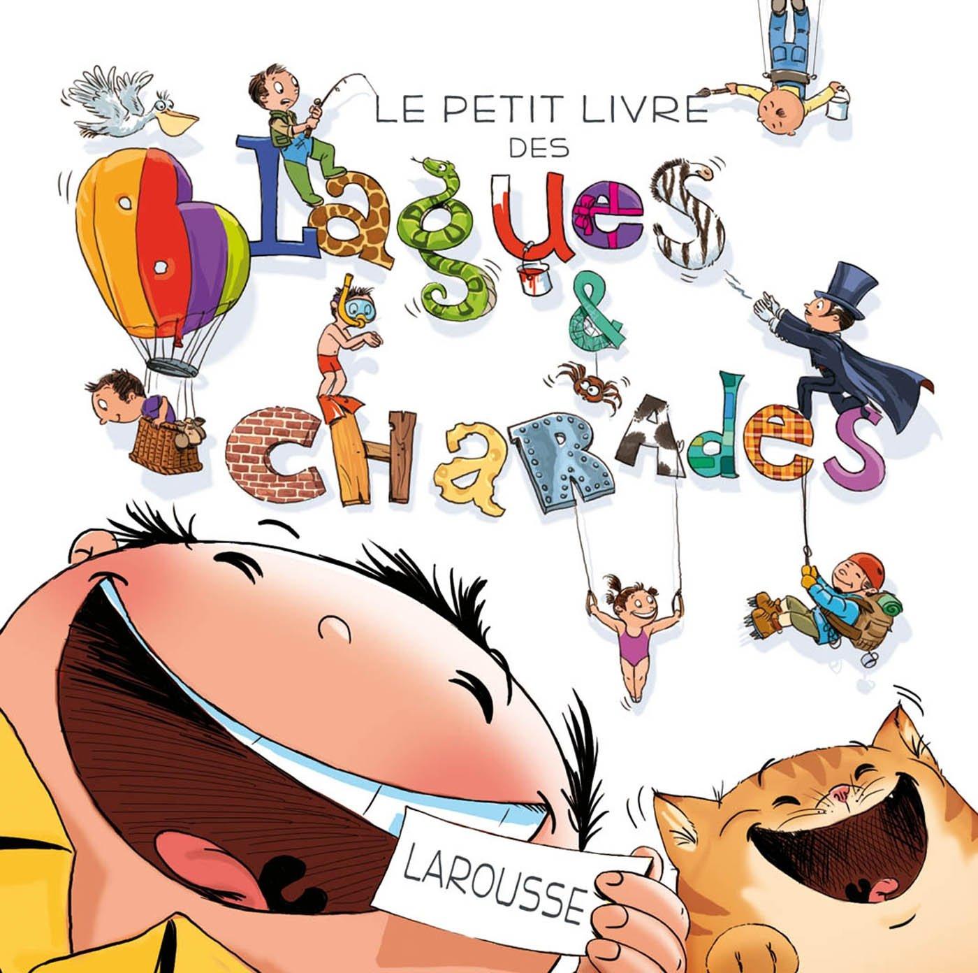 Le petit livre des blagues & charades Broché – 20 juin 2012 Clémence Roux Célia Gallais Michèle Lecreux Larousse