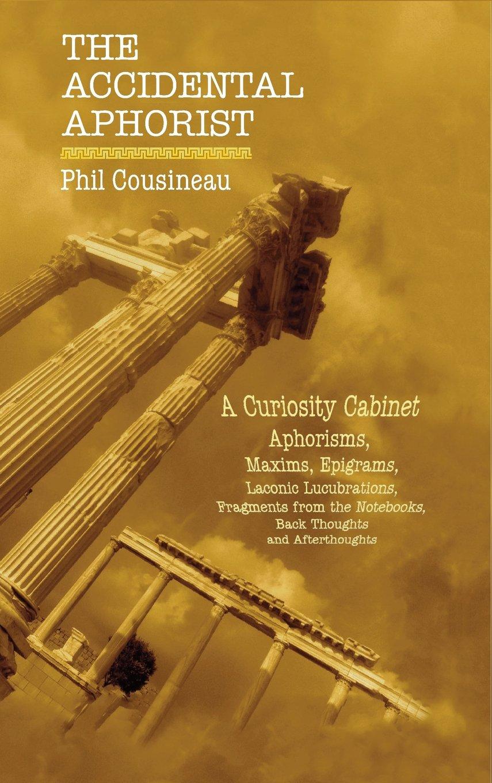 The Accidental Aphorist: A Curiosity Cabinet of Aphorisms