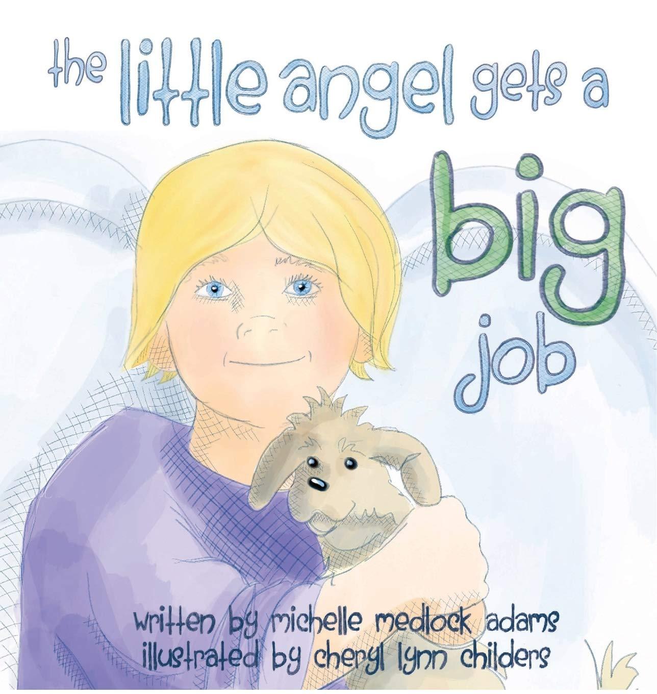 Amazon Com The Little Angel Gets A Big Job 9781946638175 Adams