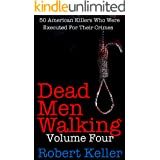Dead Men Walking Volume 4: 50 American Killers Who Were Executed for Their Crimes