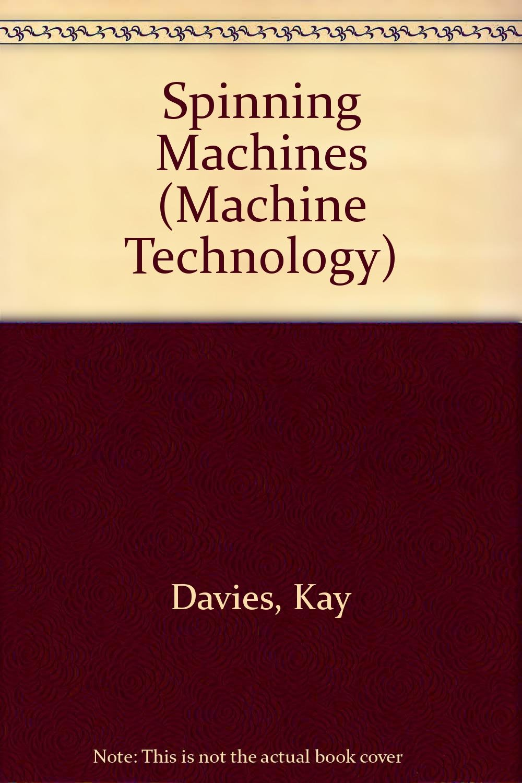 Spinning Machines (Machine Technology): Amazon.es: Davies, Kay ...